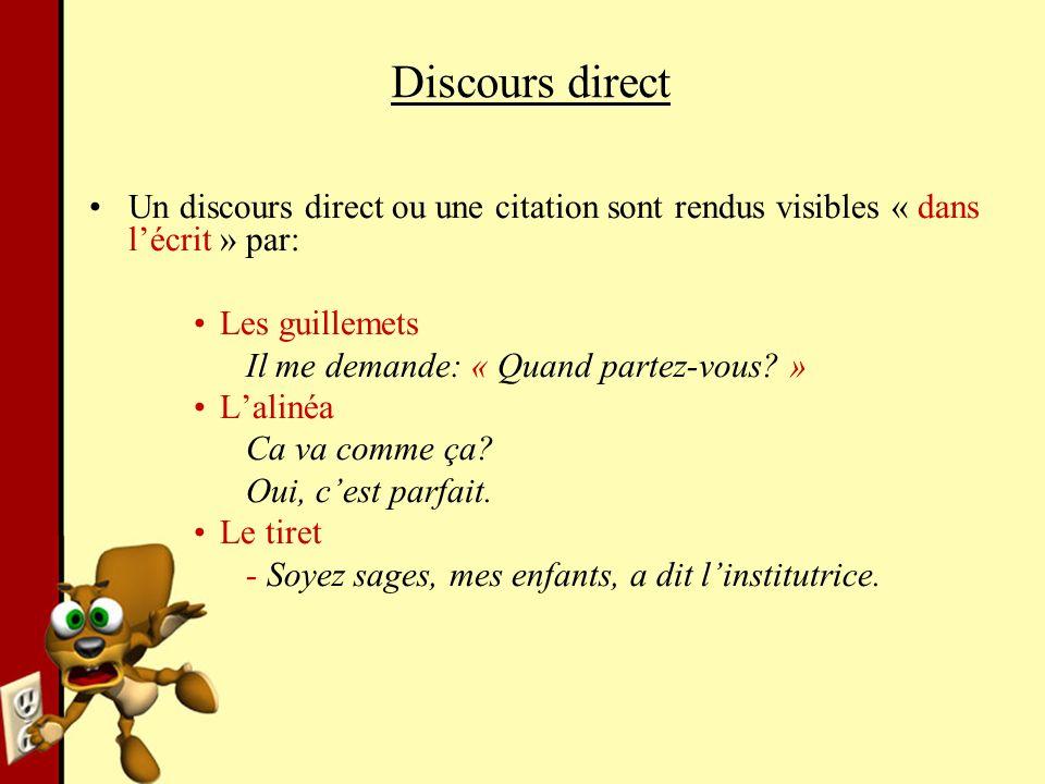Discours direct Un discours direct ou une citation sont rendus visibles « dans l'écrit » par: Les guillemets.