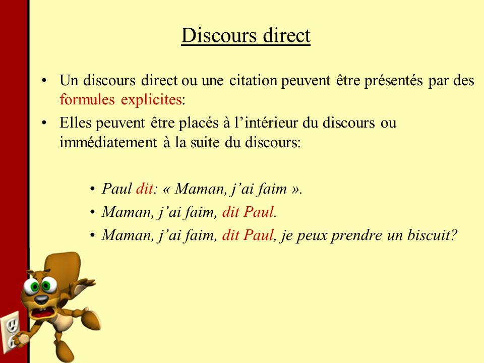 Discours direct Un discours direct ou une citation peuvent être présentés par des formules explicites: