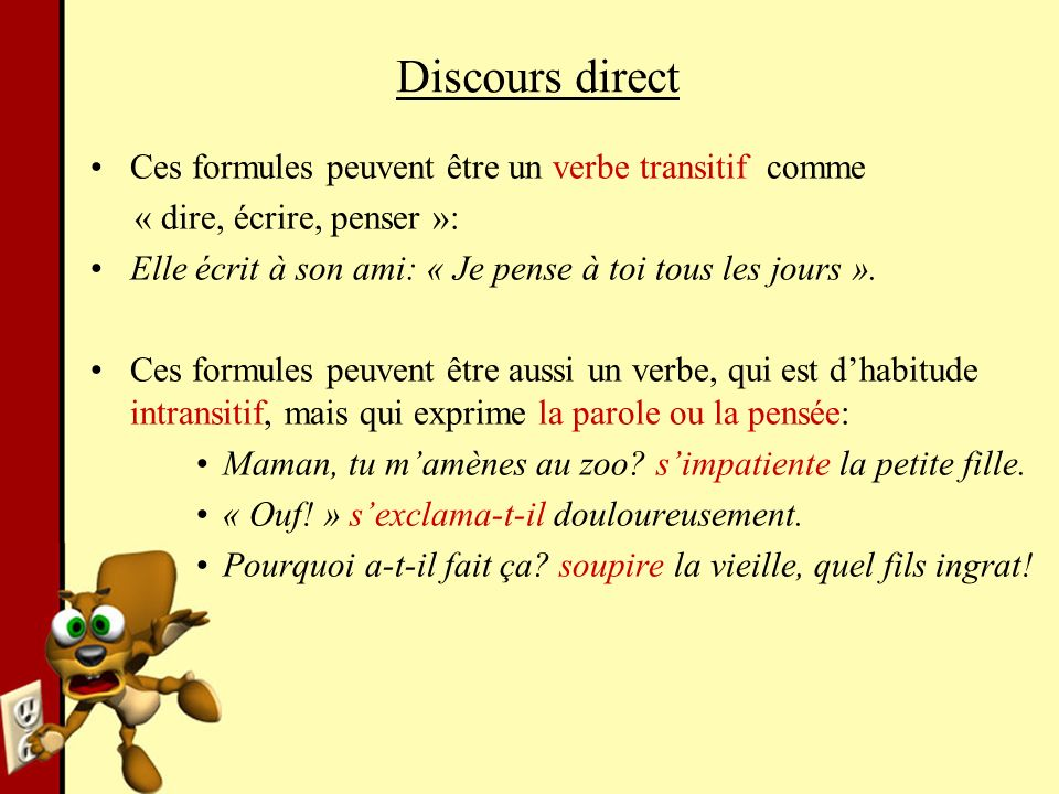 Discours direct Ces formules peuvent être un verbe transitif comme