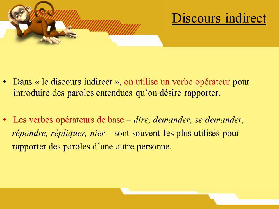 Discours indirect Dans « le discours indirect », on utilise un verbe opérateur pour introduire des paroles entendues qu'on désire rapporter.