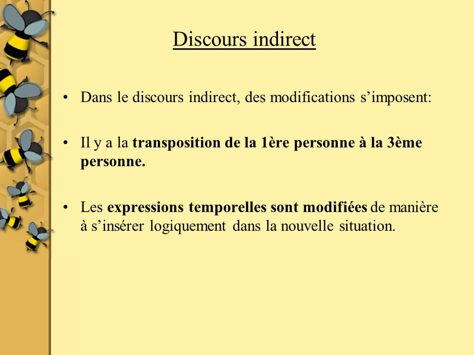 Discours indirect Dans le discours indirect, des modifications s'imposent: Il y a la transposition de la 1ère personne à la 3ème personne.