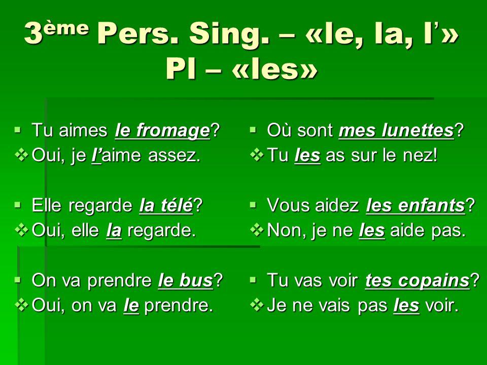 3ème Pers. Sing. – «le, la, l'» Pl – «les»
