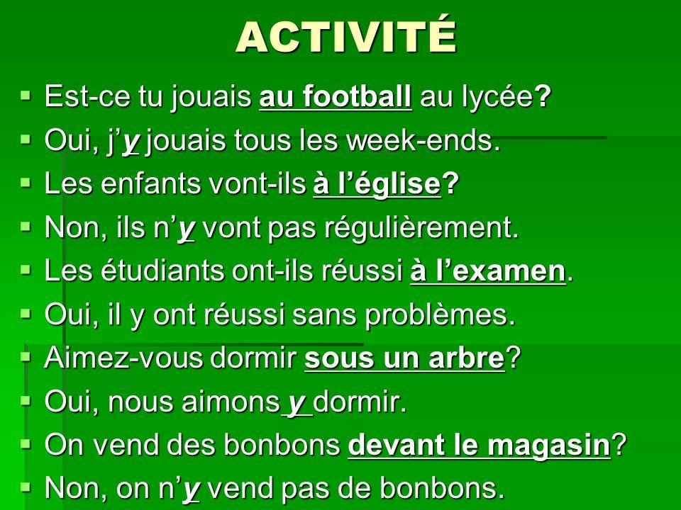 ACTIVITÉ Est-ce tu jouais au football au lycée
