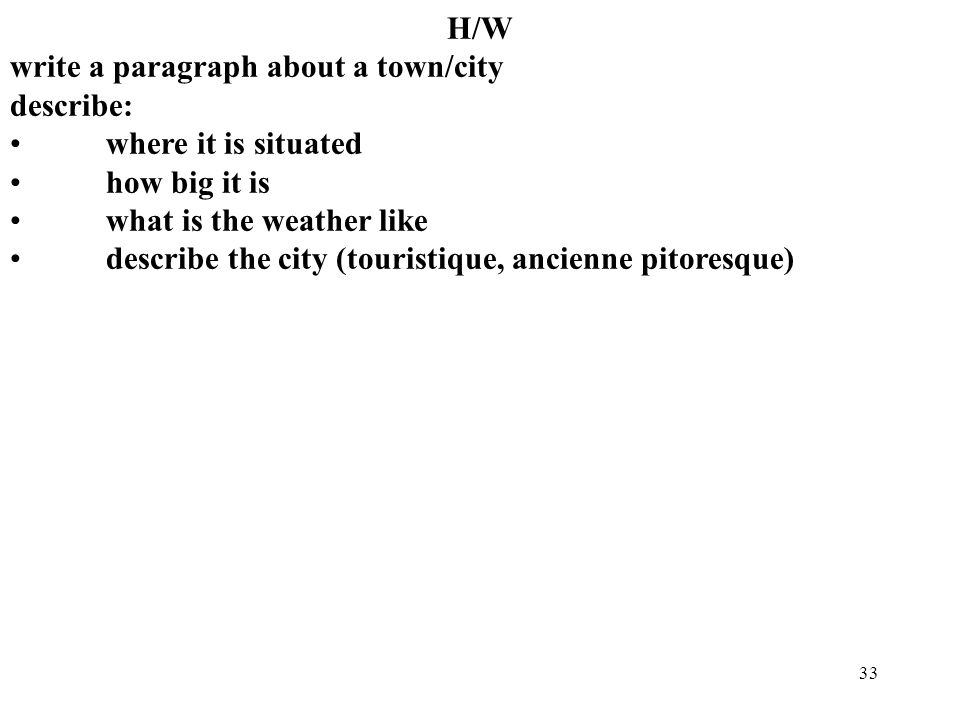 H/Wwrite a paragraph about a town/city. describe: where it is situated. how big it is. what is the weather like.
