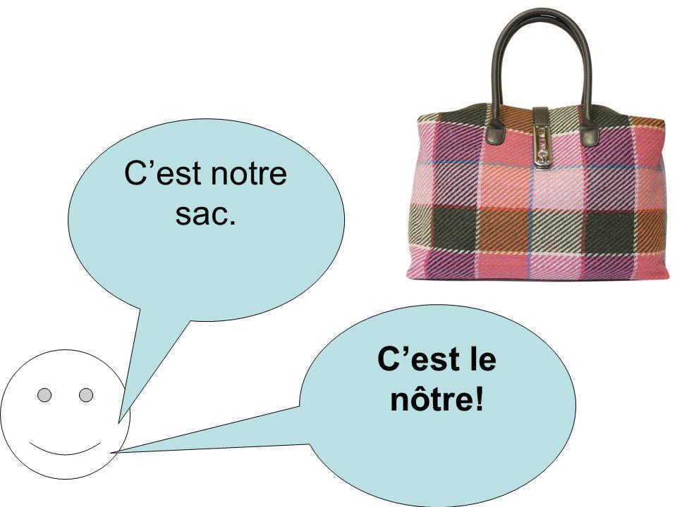 C'est notre sac. C'est le nôtre!