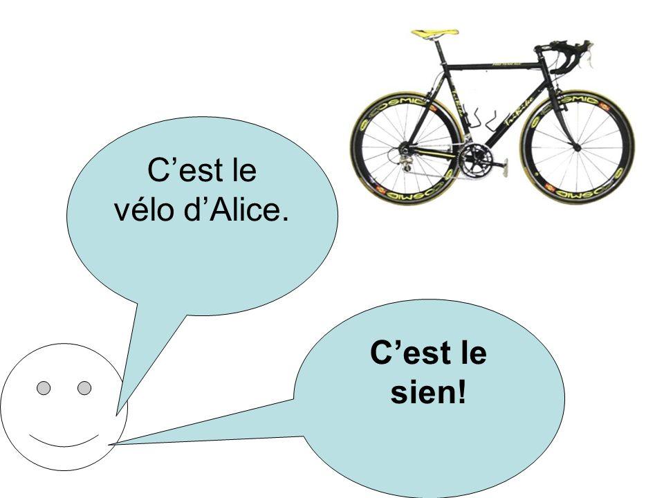 C'est le vélo d'Alice. C'est le sien!