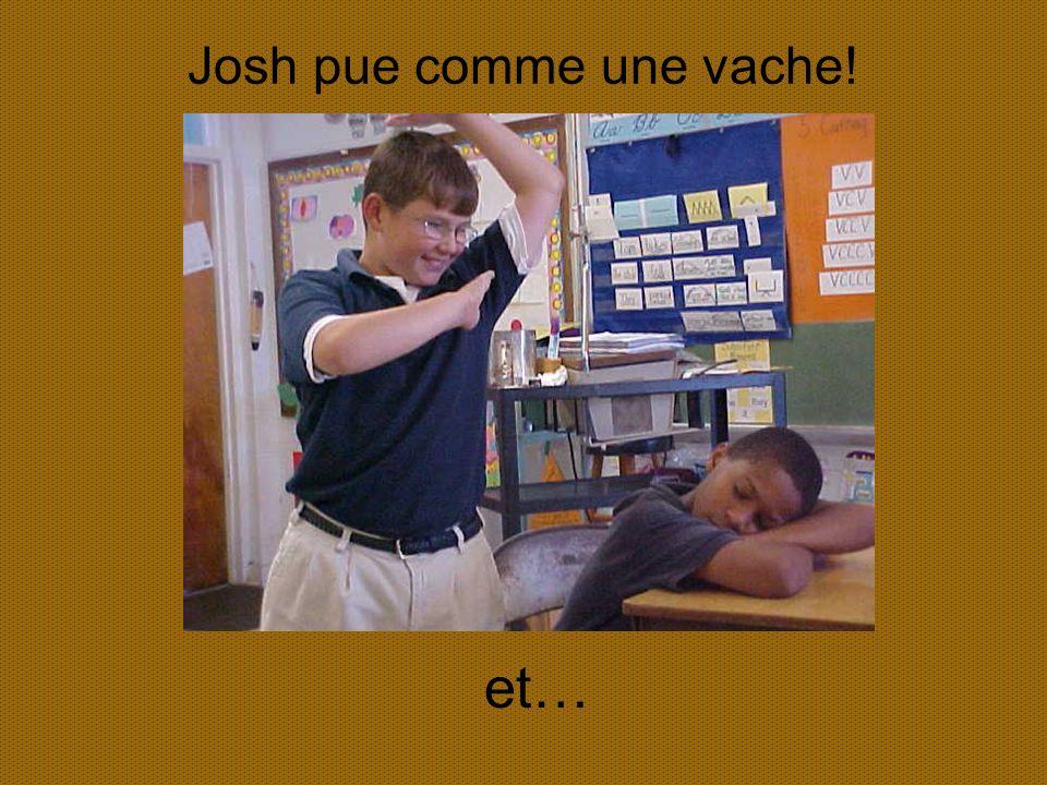 Josh pue comme une vache!
