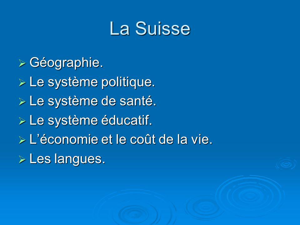 La Suisse Géographie. Le système politique. Le système de santé.