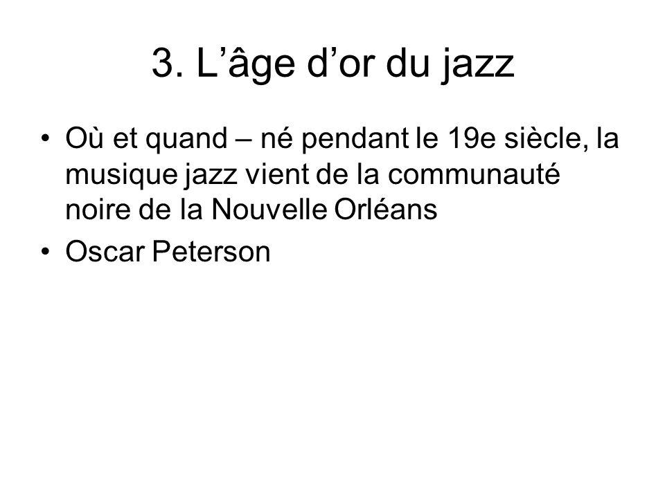 3. L'âge d'or du jazzOù et quand – né pendant le 19e siècle, la musique jazz vient de la communauté noire de la Nouvelle Orléans.