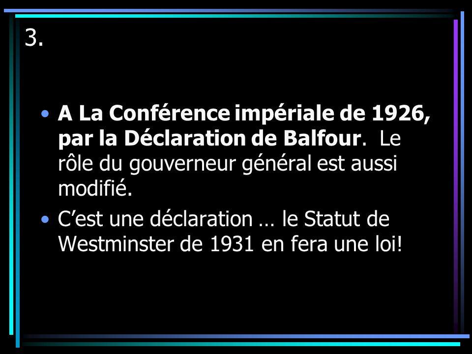 3.A La Conférence impériale de 1926, par la Déclaration de Balfour. Le rôle du gouverneur général est aussi modifié.