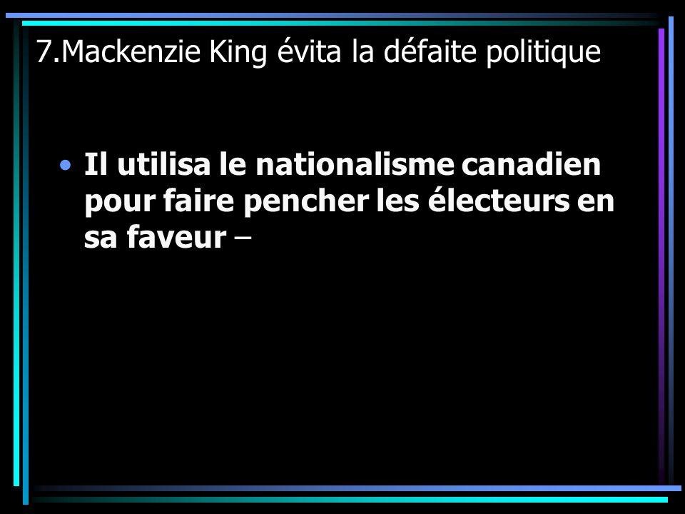 7.Mackenzie King évita la défaite politique