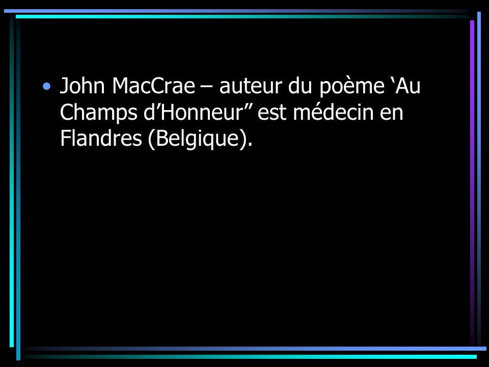 John MacCrae – auteur du poème 'Au Champs d'Honneur est médecin en Flandres (Belgique).