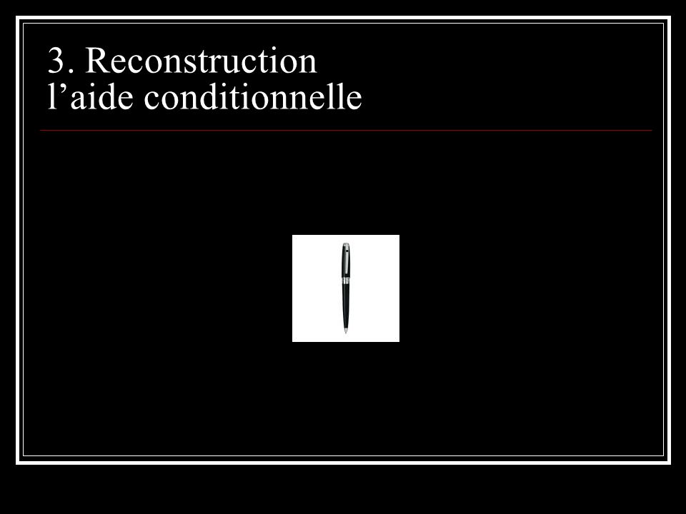 3. Reconstruction l'aide conditionnelle