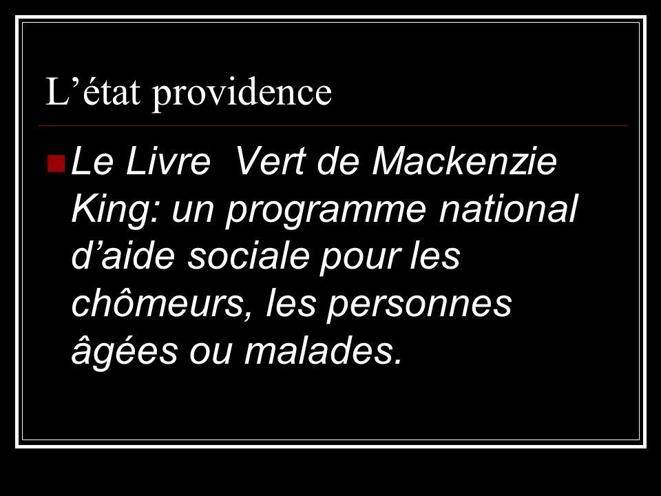 L'état providence Le Livre Vert de Mackenzie King: un programme national d'aide sociale pour les chômeurs, les personnes âgées ou malades.