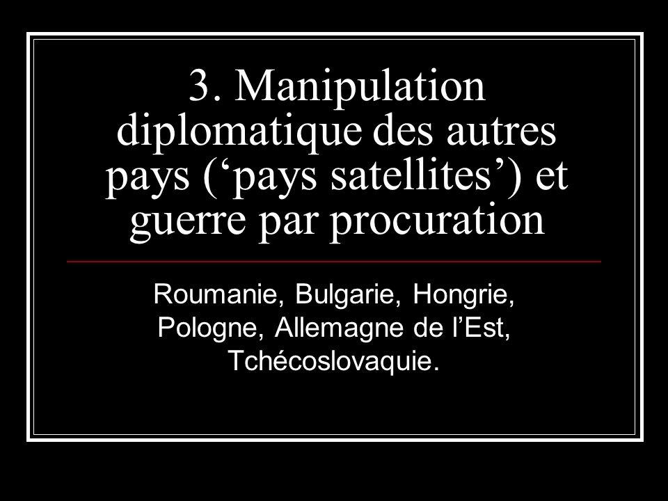 3. Manipulation diplomatique des autres pays ('pays satellites') et guerre par procuration