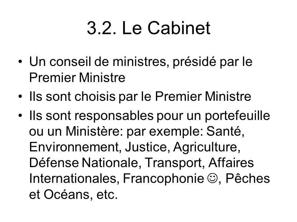 3.2. Le Cabinet Un conseil de ministres, présidé par le Premier Ministre. Ils sont choisis par le Premier Ministre.