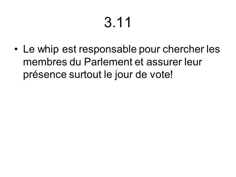 3.11 Le whip est responsable pour chercher les membres du Parlement et assurer leur présence surtout le jour de vote!