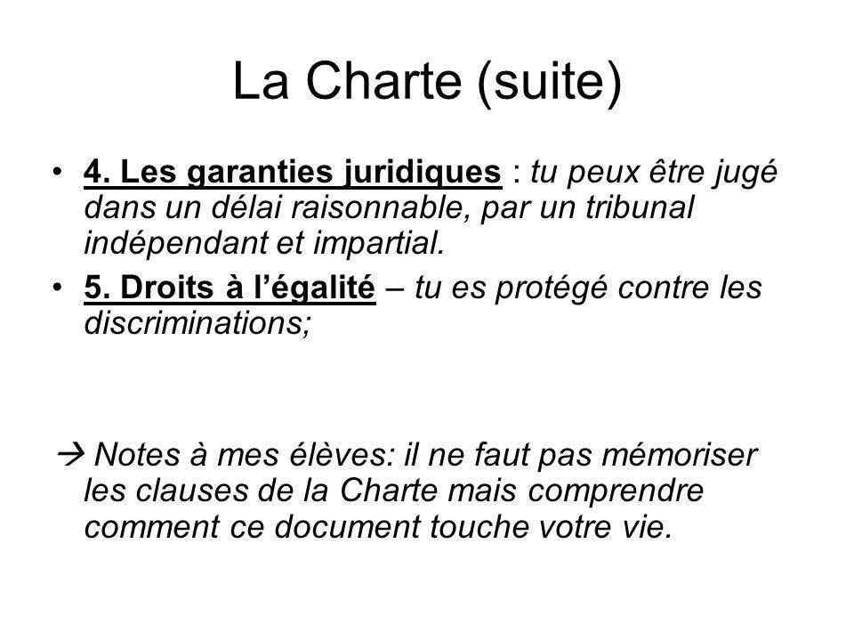La Charte (suite) 4. Les garanties juridiques : tu peux être jugé dans un délai raisonnable, par un tribunal indépendant et impartial.
