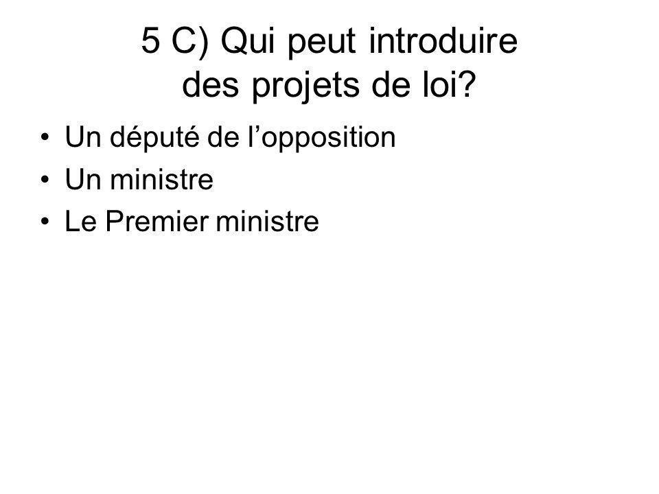 5 C) Qui peut introduire des projets de loi