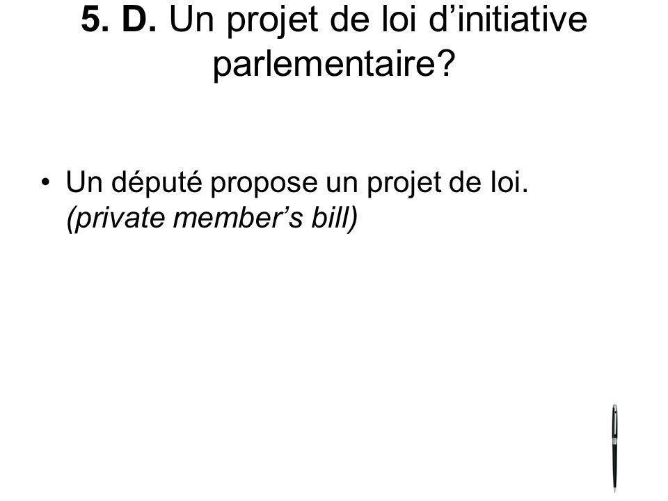 5. D. Un projet de loi d'initiative parlementaire