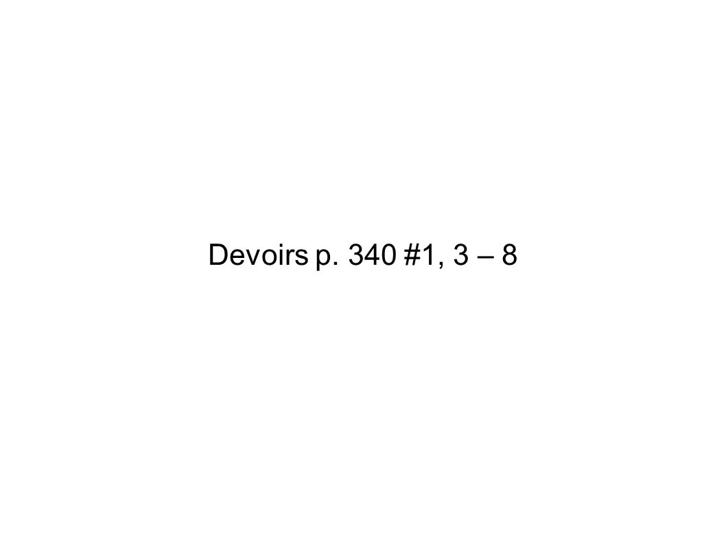 Devoirs p. 340 #1, 3 – 8