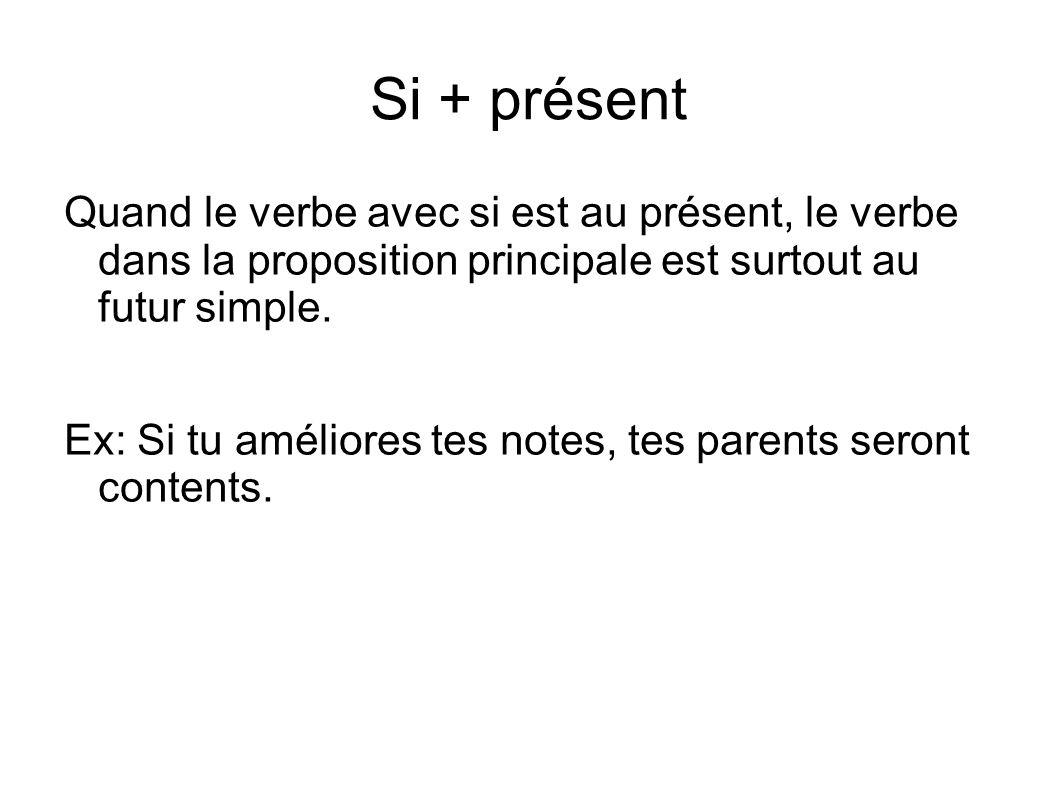 Si + présent Quand le verbe avec si est au présent, le verbe dans la proposition principale est surtout au futur simple.