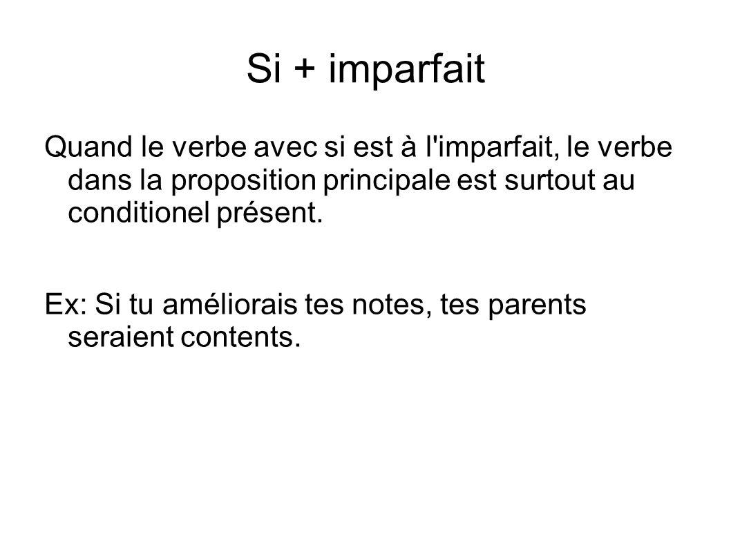 Si + imparfait Quand le verbe avec si est à l imparfait, le verbe dans la proposition principale est surtout au conditionel présent.
