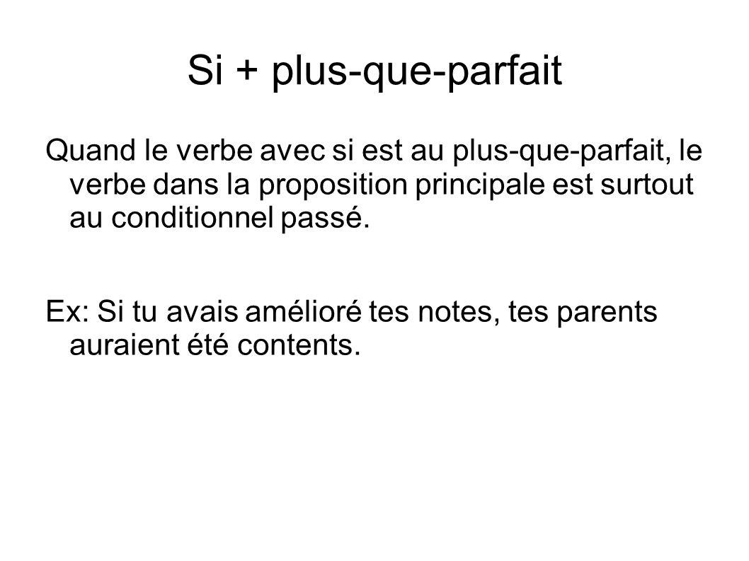 Si + plus-que-parfait Quand le verbe avec si est au plus-que-parfait, le verbe dans la proposition principale est surtout au conditionnel passé.