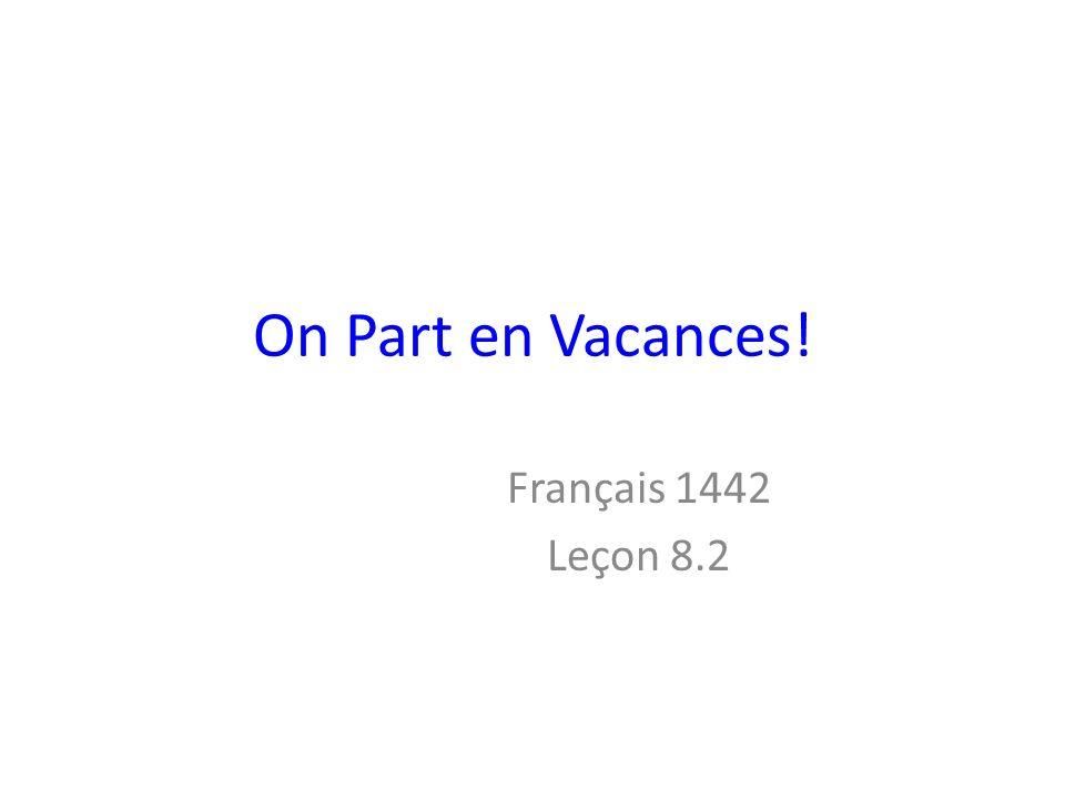 On Part en Vacances! Français 1442 Leçon 8.2