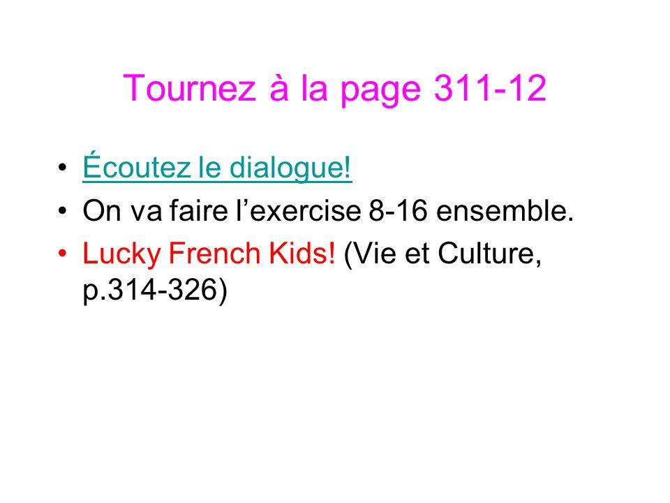 Tournez à la page 311-12 Écoutez le dialogue!