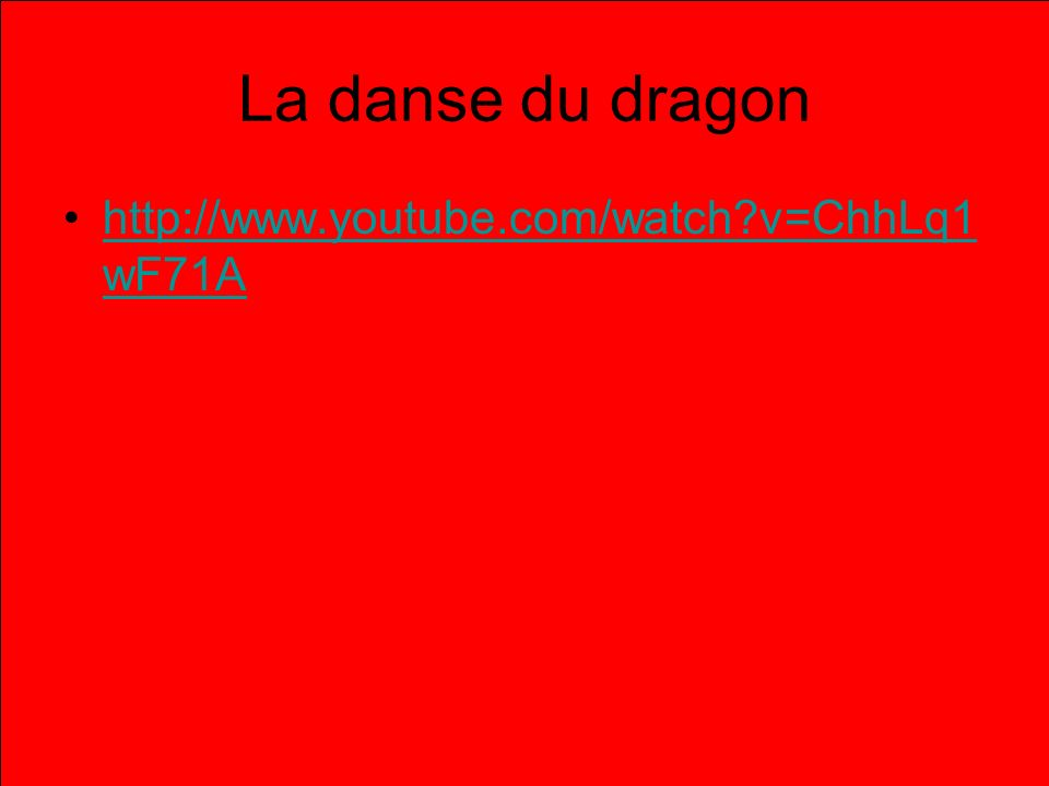 La danse du dragon http://www.youtube.com/watch v=ChhLq1wF71A