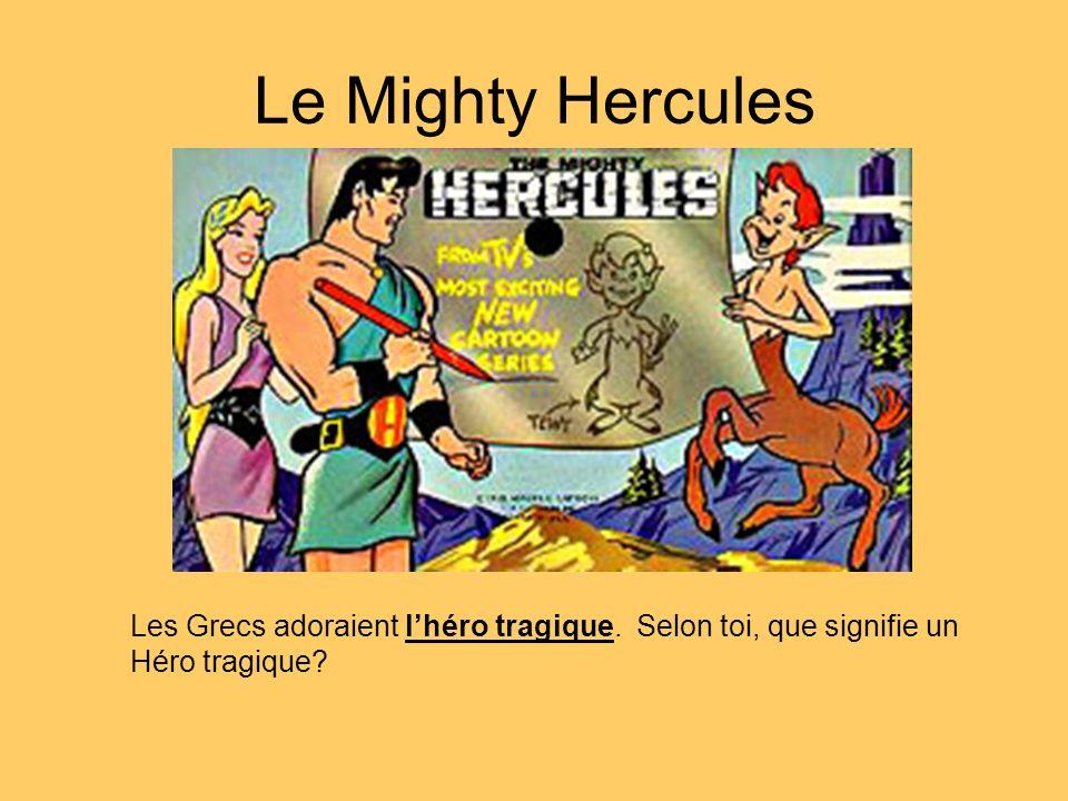 Le Mighty Hercules Les Grecs adoraient l'héro tragique. Selon toi, que signifie un Héro tragique