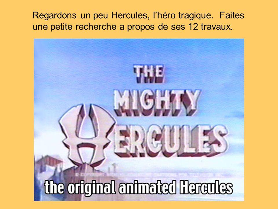 Regardons un peu Hercules, l'héro tragique. Faites
