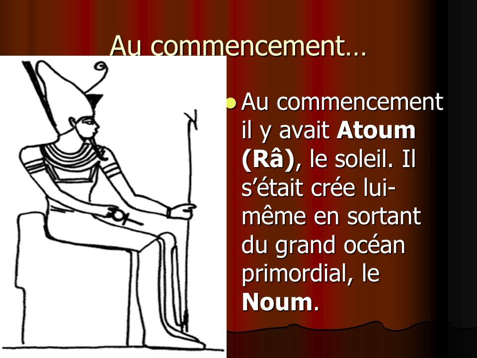 Au commencement… Au commencement il y avait Atoum (Râ), le soleil.