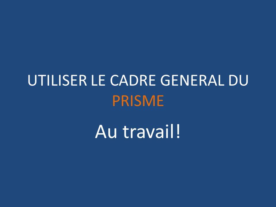 UTILISER LE CADRE GENERAL DU PRISME