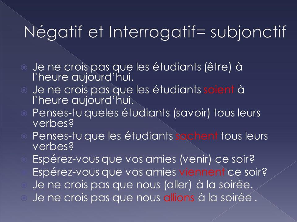 Négatif et Interrogatif= subjonctif