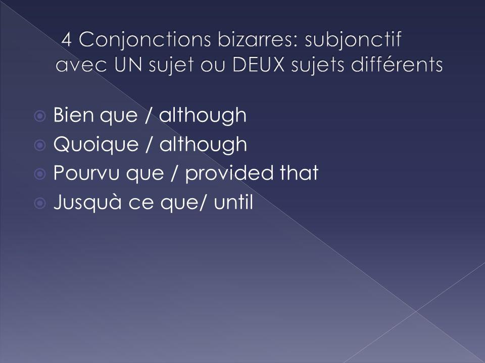 4 Conjonctions bizarres: subjonctif avec UN sujet ou DEUX sujets différents
