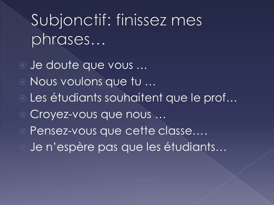 Subjonctif: finissez mes phrases…