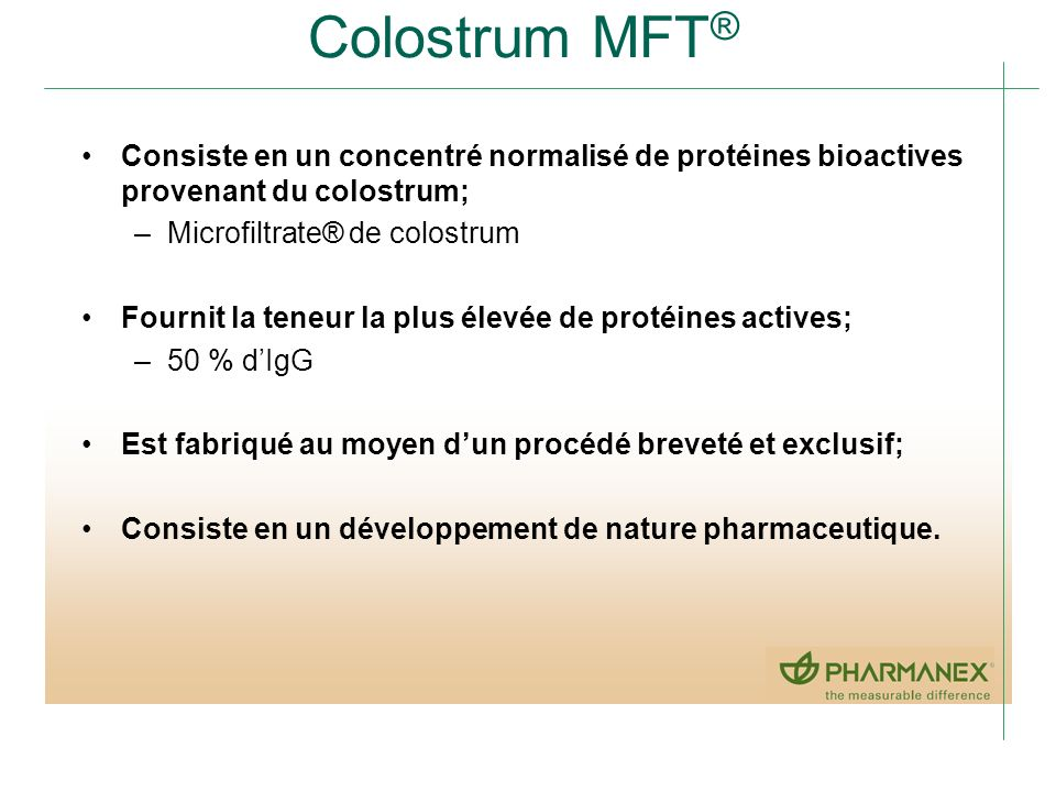Colostrum MFT® Consiste en un concentré normalisé de protéines bioactives provenant du colostrum; Microfiltrate® de colostrum.