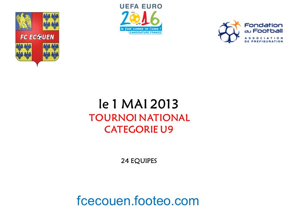 le 1 MAI 2013 fcecouen.footeo.com TOURNOI NATIONAL CATEGORIE U9
