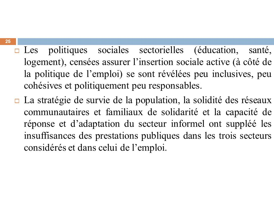 Les politiques sociales sectorielles (éducation, santé, logement), censées assurer l'insertion sociale active (à côté de la politique de l'emploi) se sont révélées peu inclusives, peu cohésives et politiquement peu responsables.