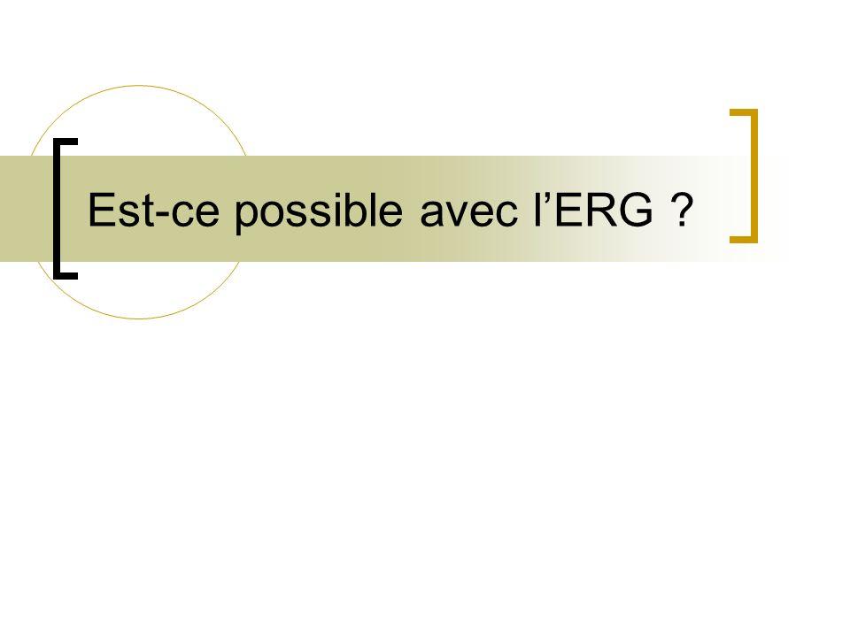 Est-ce possible avec l'ERG
