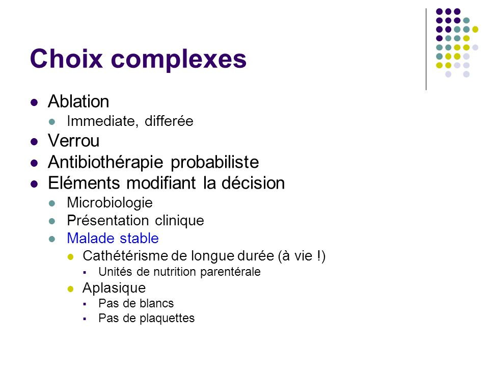 Choix complexes Ablation Verrou Antibiothérapie probabiliste