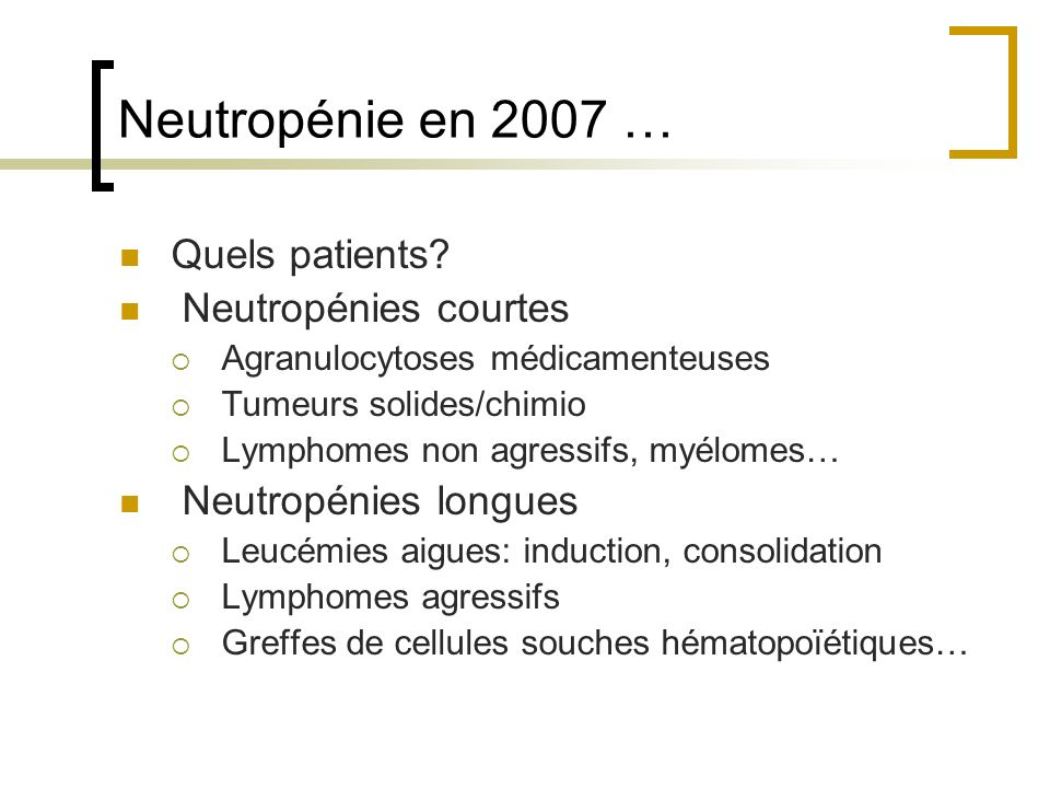 Neutropénie en 2007 … Quels patients Neutropénies courtes
