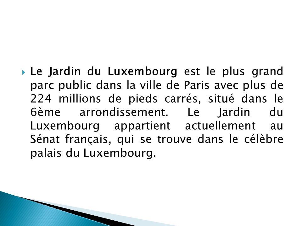 Le Jardin du Luxembourg est le plus grand parc public dans la ville de Paris avec plus de 224 millions de pieds carrés, situé dans le 6ème arrondissement.