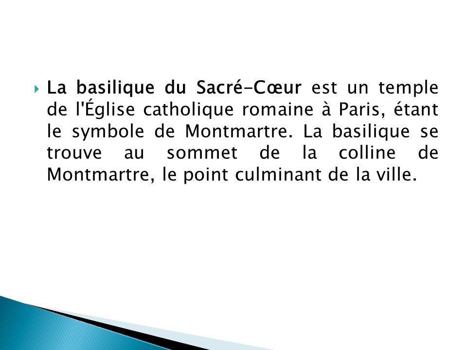 La basilique du Sacré-Cœur est un temple de l Église catholique romaine à Paris, étant le symbole de Montmartre.