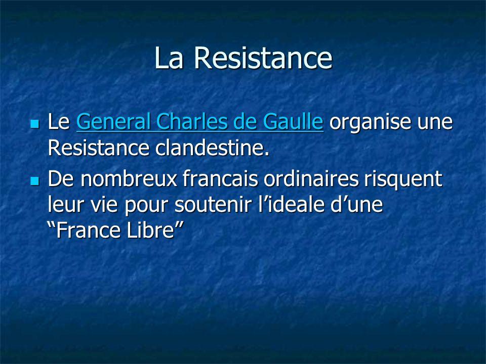 La Resistance Le General Charles de Gaulle organise une Resistance clandestine.