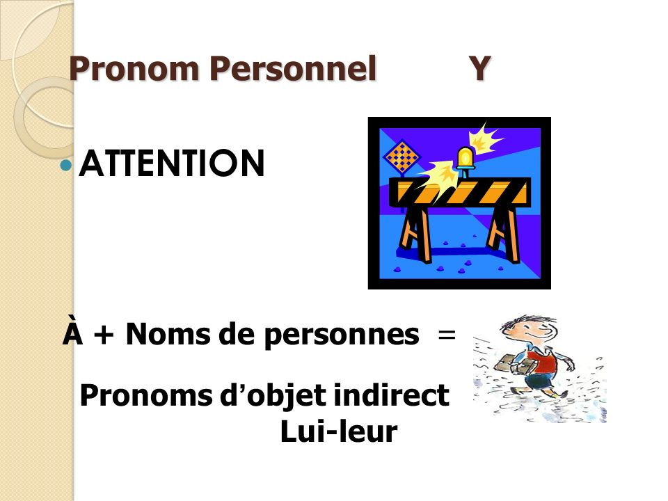 ATTENTION Pronom Personnel Y À + Noms de personnes =