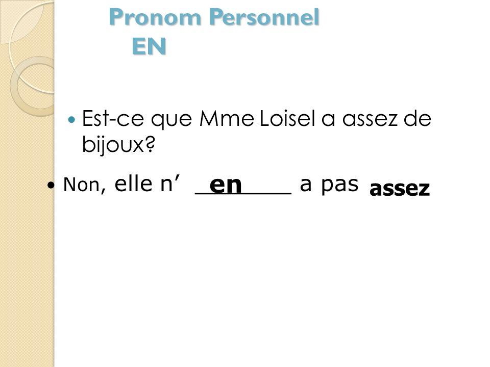 Pronom Personnel EN en Est-ce que Mme Loisel a assez de bijoux assez