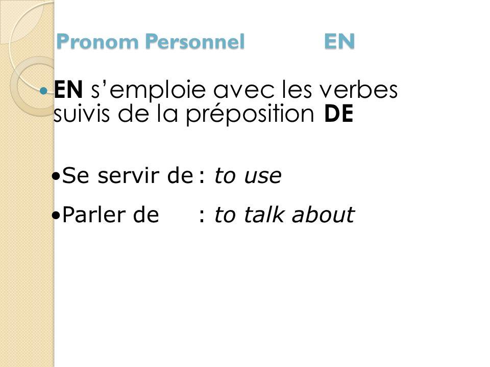 EN s'emploie avec les verbes suivis de la préposition DE